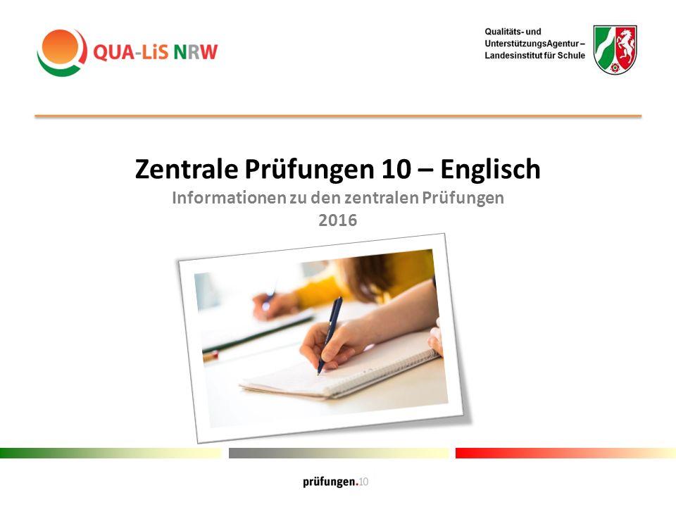 Zentrale Prüfungen 10 – Englisch Informationen zu den zentralen Prüfungen 2016