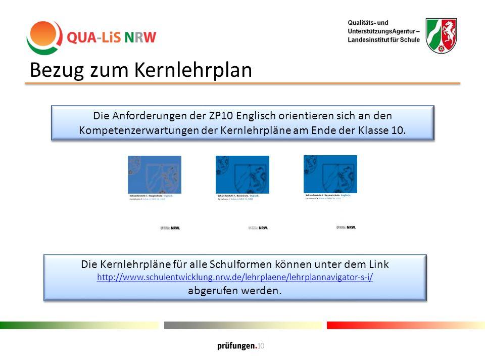 Bezug zum Kernlehrplan Die Anforderungen der ZP10 Englisch orientieren sich an den Kompetenzerwartungen der Kernlehrpläne am Ende der Klasse 10.