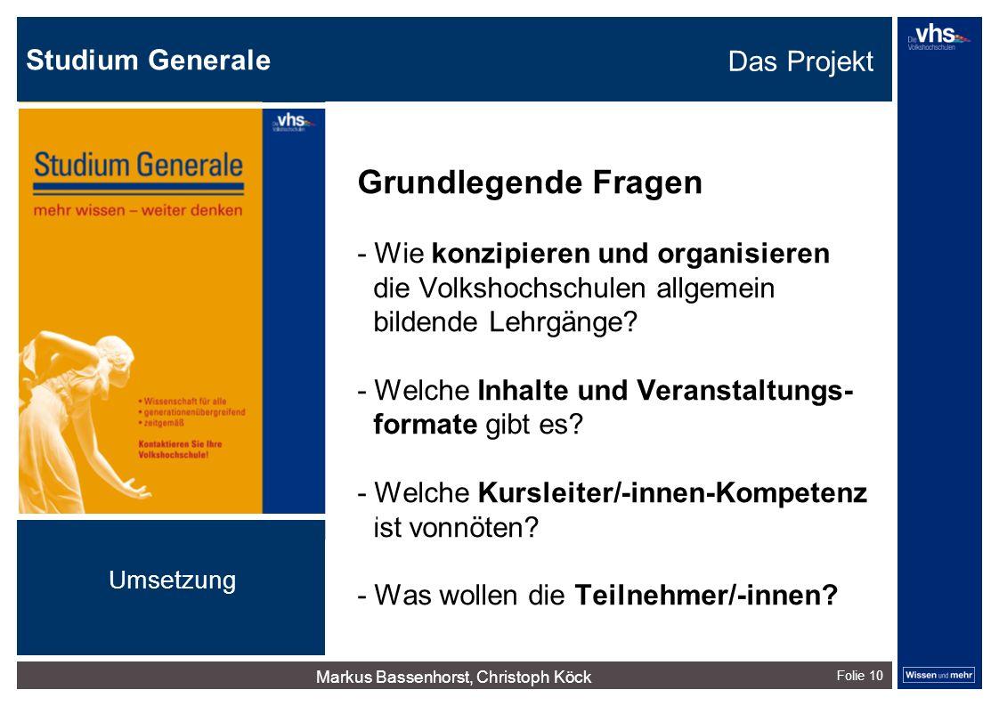 Studium Generale Folie 10 Grundlegende Fragen - Wie konzipieren und organisieren die Volkshochschulen allgemein bildende Lehrgänge? - Welche Inhalte u