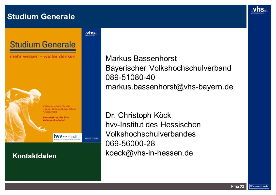Studium Generale Folie 23 Markus Bassenhorst Bayerischer Volkshochschulverband 089-51080-40 markus.bassenhorst@vhs-bayern.de Dr. Christoph Köck hvv-In