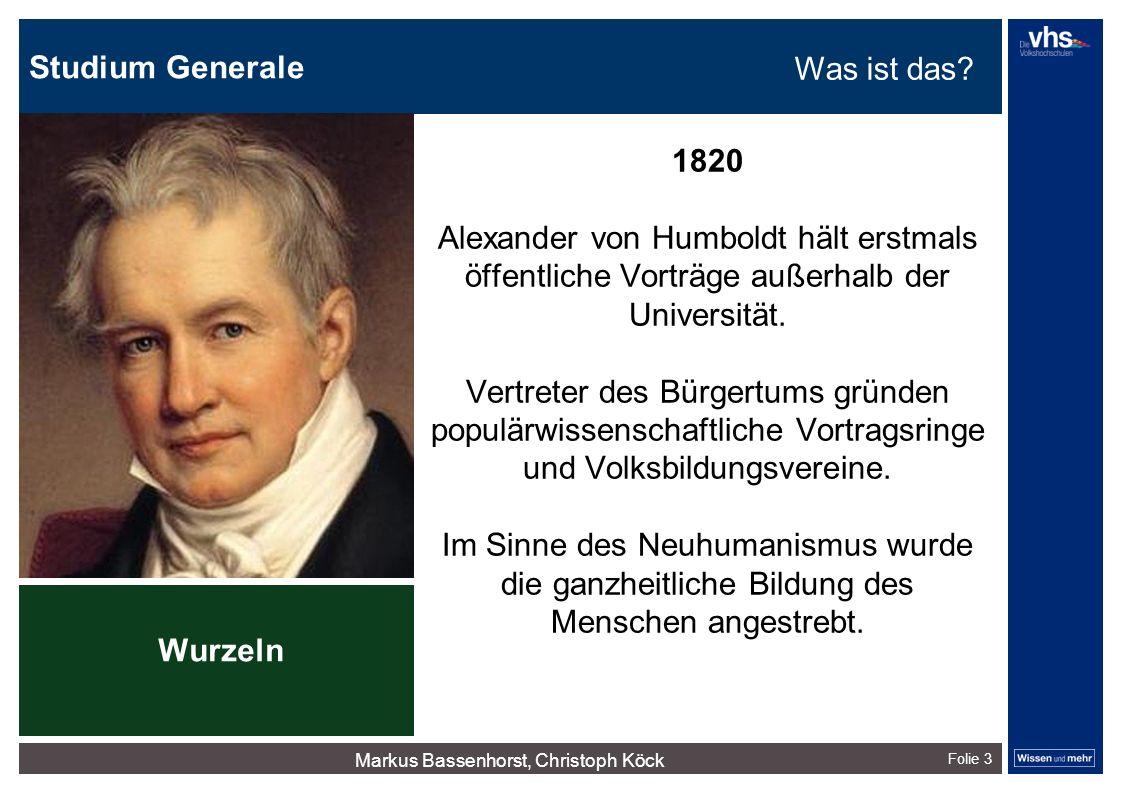 Studium Generale Folie 3 1820 Alexander von Humboldt hält erstmals öffentliche Vorträge außerhalb der Universität. Vertreter des Bürgertums gründen po