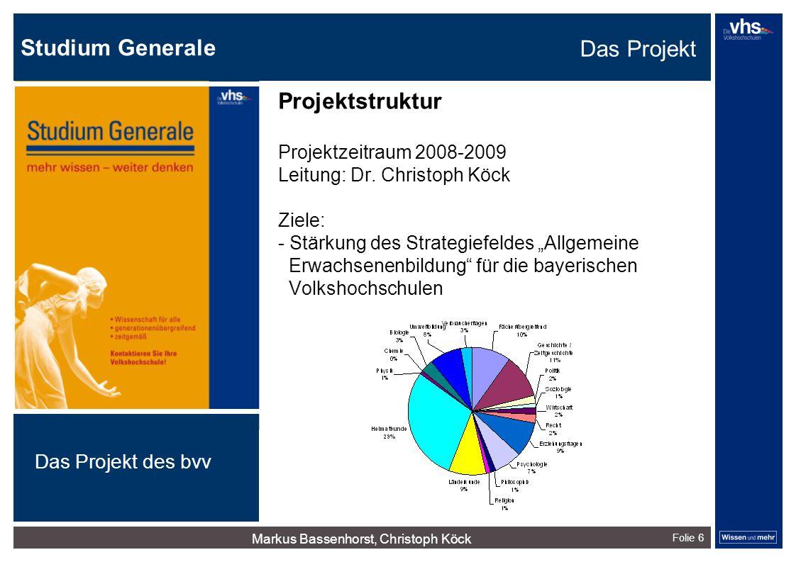 """Studium Generale Folie 6 Projektstruktur Projektzeitraum 2008-2009 Leitung: Dr. Christoph Köck Ziele: - Stärkung des Strategiefeldes """"Allgemeine Erwac"""
