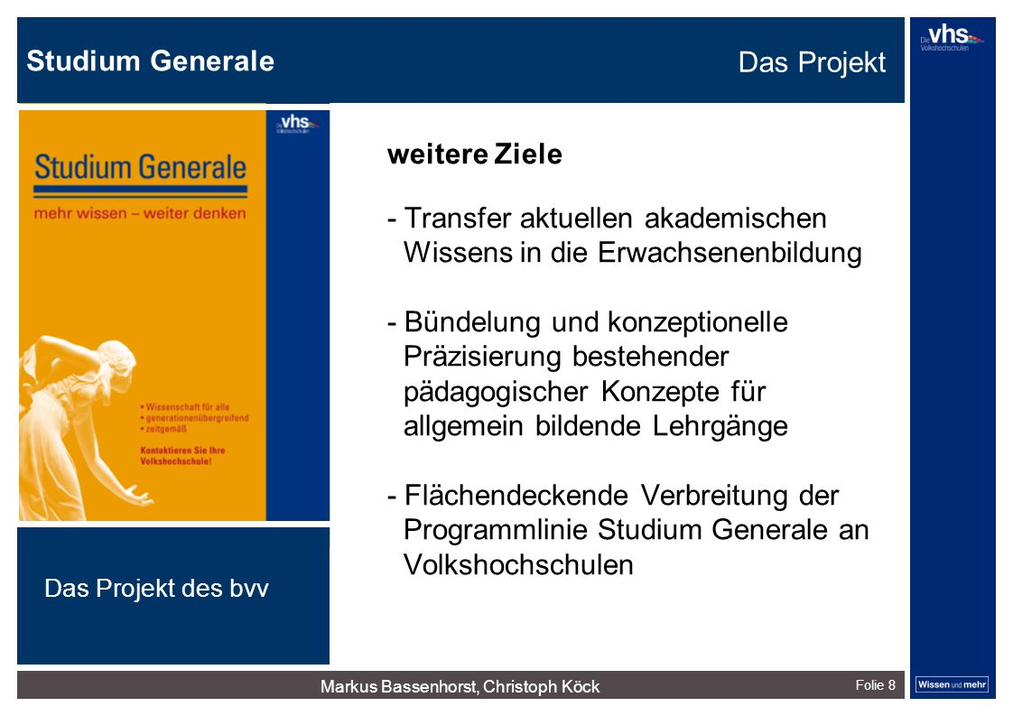 Studium Generale Folie 8 weitere Ziele - Transfer aktuellen akademischen Wissens in die Erwachsenenbildung - Bündelung und konzeptionelle Präzisierung