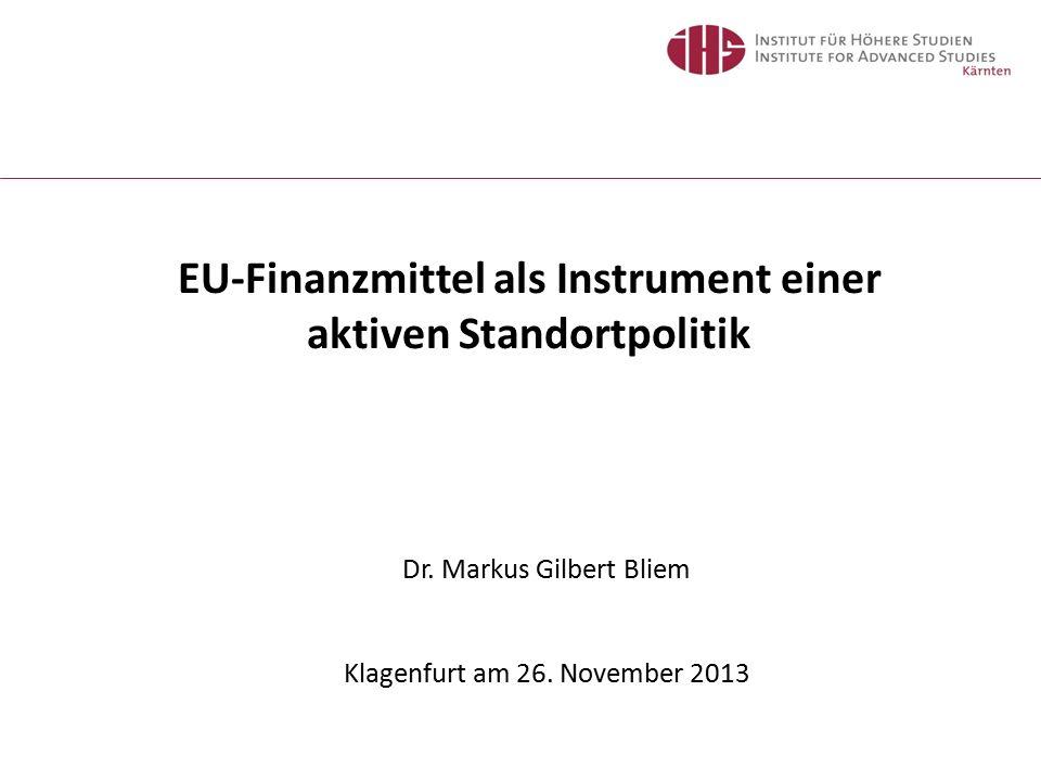 EU-Finanzmittel als Instrument einer aktiven Standortpolitik Dr. Markus Gilbert Bliem Klagenfurt am 26. November 2013