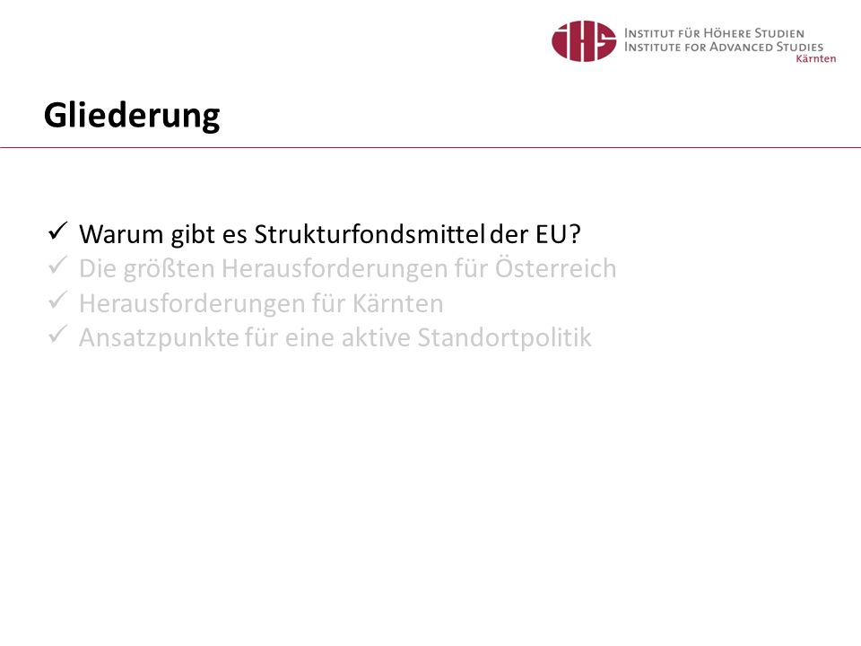 Gliederung Warum gibt es Strukturfondsmittel der EU? Die größten Herausforderungen für Österreich Herausforderungen für Kärnten Ansatzpunkte für eine