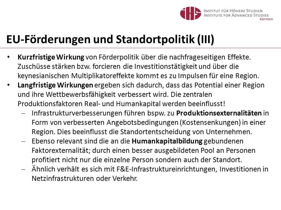 EU-Förderungen und Standortpolitik (III) Kurzfristige Wirkung von Förderpolitik über die nachfrageseitigen Effekte. Zuschüsse stärken bzw. forcieren d