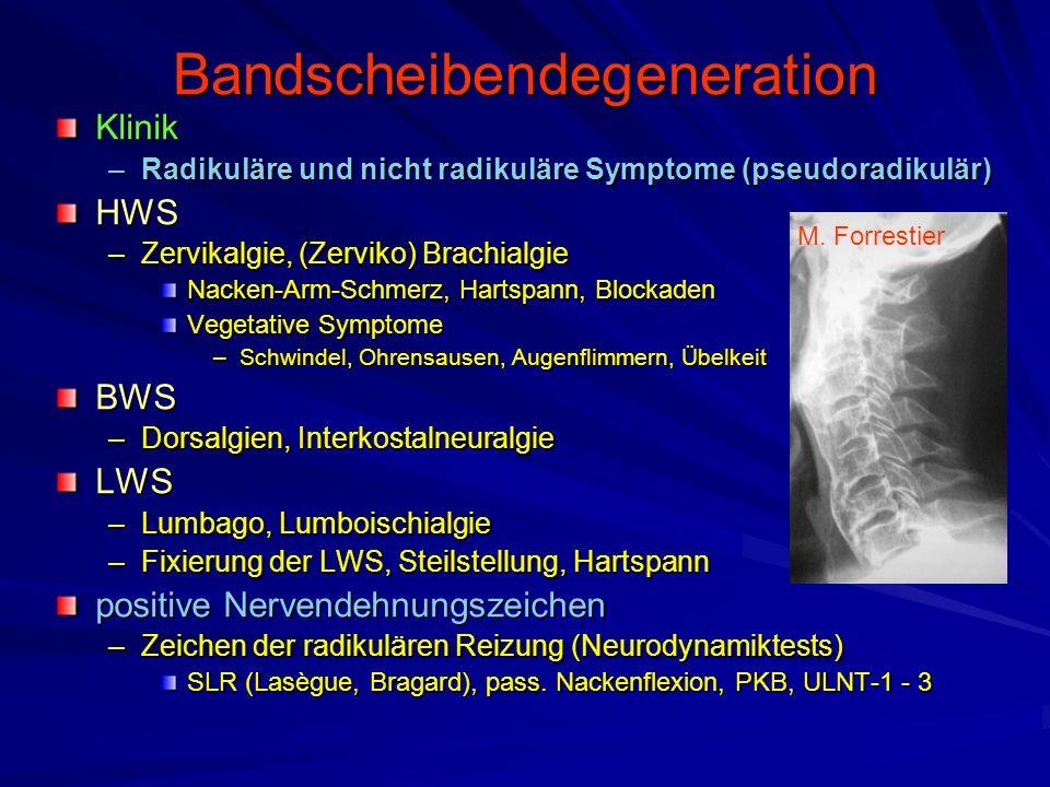 Bandscheibendegeneration Klinik –Radikuläre und nicht radikuläre Symptome (pseudoradikulär) HWS –Zervikalgie, (Zerviko) Brachialgie Nacken-Arm-Schmerz