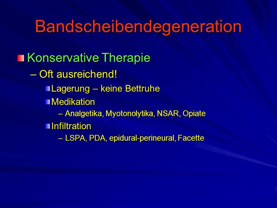 Bandscheibendegeneration Konservative Therapie –Oft ausreichend! Lagerung – keine Bettruhe Medikation –Analgetika, Myotonolytika, NSAR, Opiate Infiltr