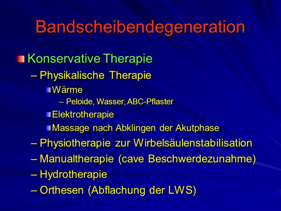 Bandscheibendegeneration Konservative Therapie –Physikalische Therapie Wärme –Peloide, Wasser, ABC-Pflaster Elektrotherapie Massage nach Abklingen der