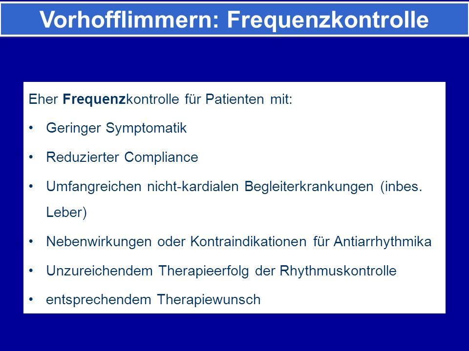 Eher Frequenzkontrolle für Patienten mit: Geringer Symptomatik Reduzierter Compliance Umfangreichen nicht-kardialen Begleiterkrankungen (inbes.