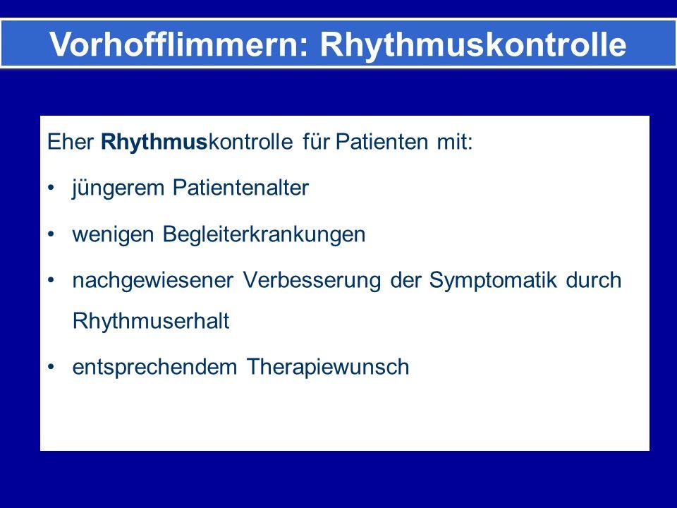 Eher Rhythmuskontrolle für Patienten mit: jüngerem Patientenalter wenigen Begleiterkrankungen nachgewiesener Verbesserung der Symptomatik durch Rhythmuserhalt entsprechendem Therapiewunsch Vorhofflimmern: Rhythmuskontrolle