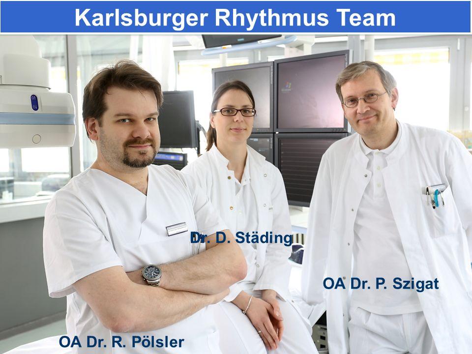 Karlsburger Rhythmus Team OA Dr. R. Pölsler Dr. D. Städing OA Dr. P. Szigat