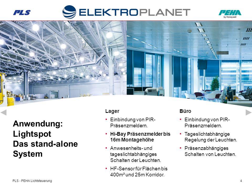 PLS - PEHA Lichtsteuerung5 Lightspot Komponenten PIR-BattenFit- Präsenzmelder (Leuchtenanbau) PIR- Mini-Sensor (Leuchteneinbau) PIR- Präsenzmelder (Deckeneinbau) PIR-Präsenzmelder (Aufbau oder Deckeneinbau) HF- Präsenzmelder (Decken- Teileinbau) PIR- Präsenzmelder (Leuchteneinbau)