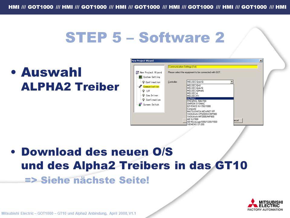 HMI /// GOT1000 /// HMI /// GOT1000 /// HMI /// GOT1000 /// HMI /// GOT1000 /// HMI /// GOT1000 /// HMI Mitsubishi Electric – GOT1000 – GT10 und Alpha2 Anbindung, April 2008, V1.1 STEP 5 – Software 2 Auswahl ALPHA2 Treiber Download des neuen O/S und des Alpha2 Treibers in das GT10 => Siehe nächste Seite!