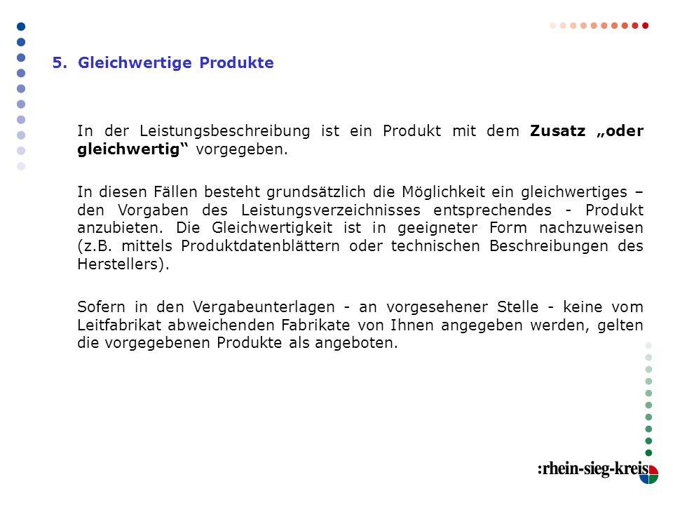 """5. Gleichwertige Produkte In der Leistungsbeschreibung ist ein Produkt mit dem Zusatz """"oder gleichwertig"""" vorgegeben. In diesen Fällen besteht grundsä"""