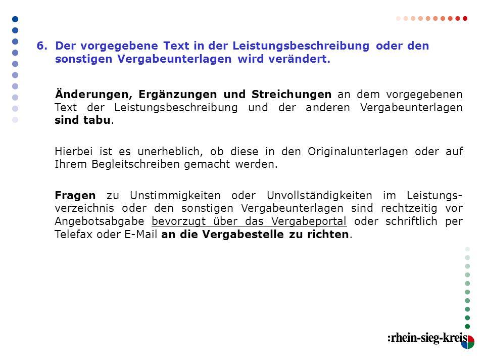 6. Der vorgegebene Text in der Leistungsbeschreibung oder den sonstigen Vergabeunterlagen wird verändert. Änderungen, Ergänzungen und Streichungen an