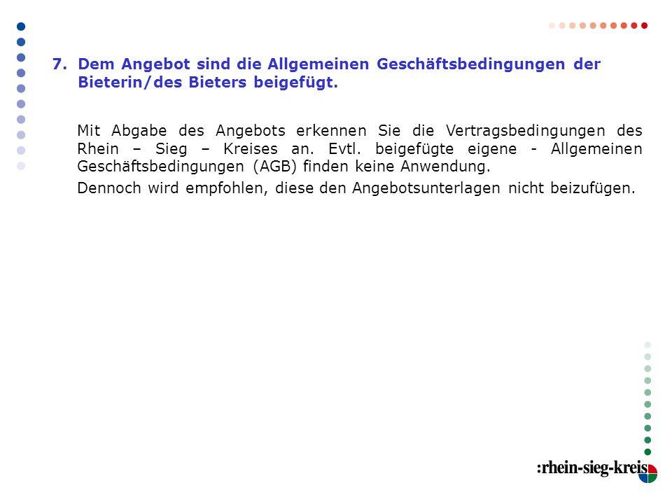 7. Dem Angebot sind die Allgemeinen Geschäftsbedingungen der Bieterin/des Bieters beigefügt.