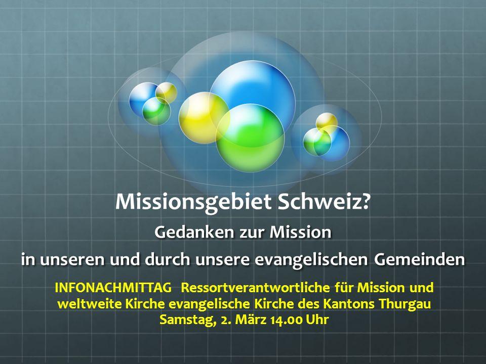 Gedanken zur Mission in unseren und durch unsere evangelischen Gemeinden Missionsgebiet Schweiz.