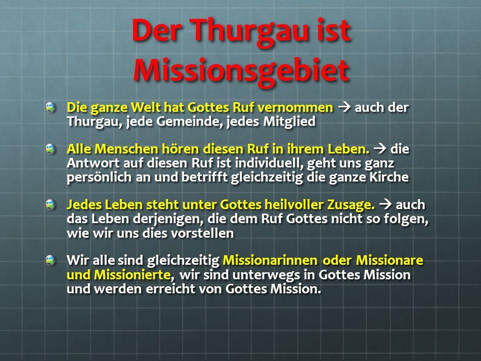 Der Thurgau ist Missionsgebiet Die ganze Welt hat Gottes Ruf vernommen  auch der Thurgau, jede Gemeinde, jedes Mitglied Alle Menschen hören diesen Ruf in ihrem Leben.