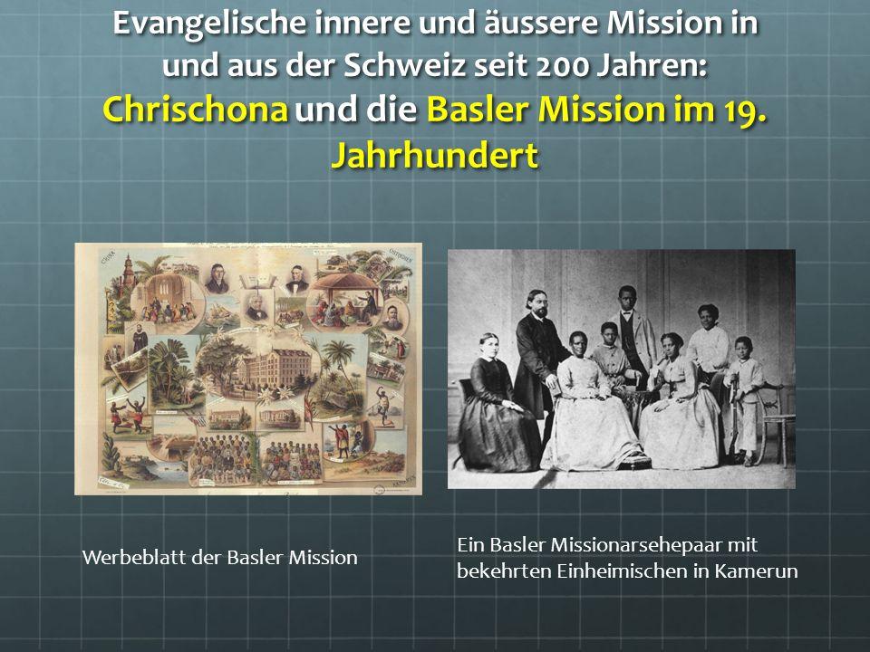 Evangelische innere und äussere Mission in und aus der Schweiz seit 200 Jahren: Chrischona und die Basler Mission im 19.
