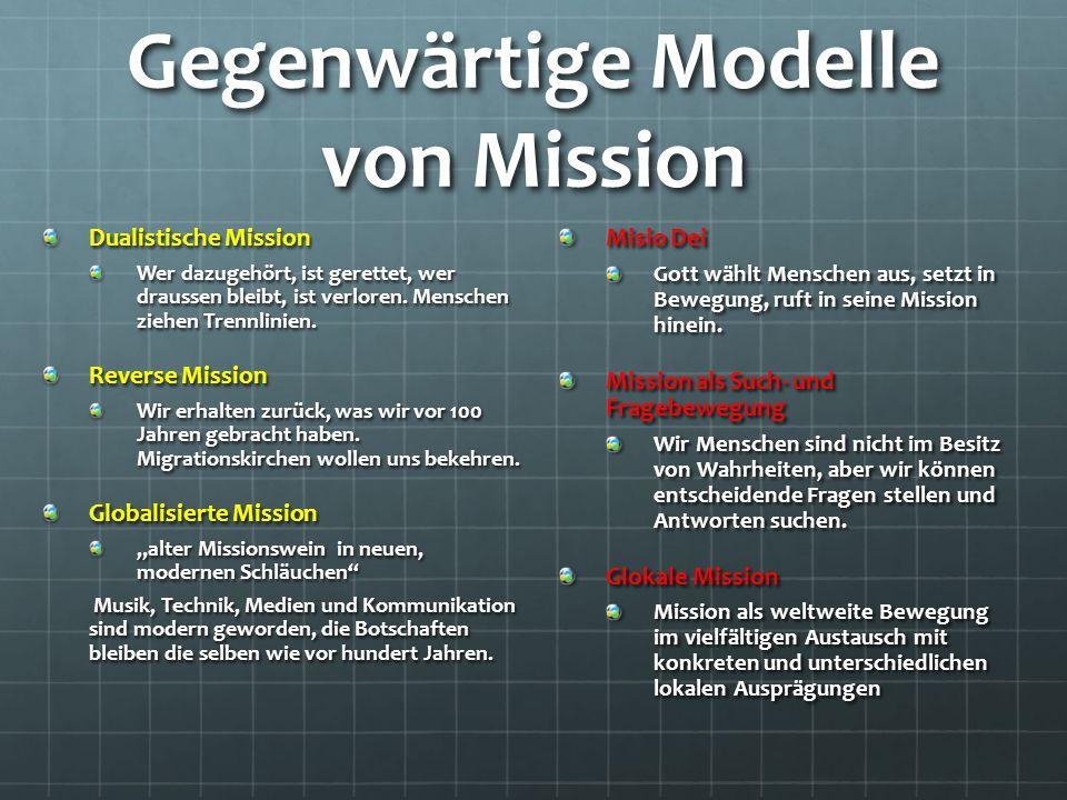 Gegenwärtige Modelle von Mission Dualistische Mission Wer dazugehört, ist gerettet, wer draussen bleibt, ist verloren.