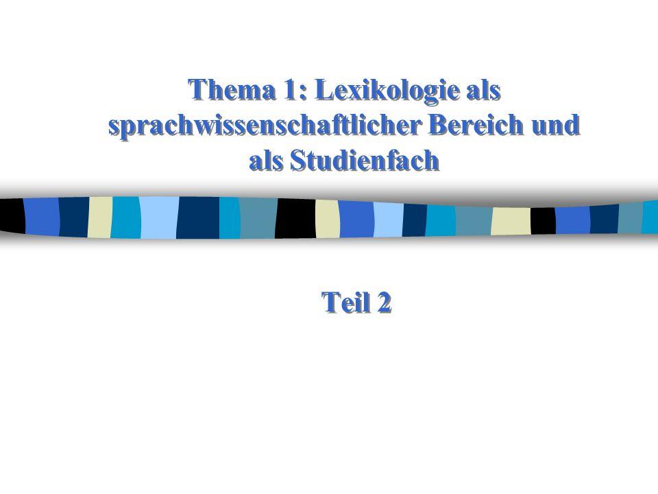 Thema 1: Lexikologie als sprachwissenschaftlicher Bereich und als Studienfach Teil 2