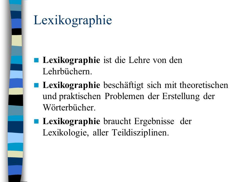 Lexikographie Lexikographie ist die Lehre von den Lehrbüchern.