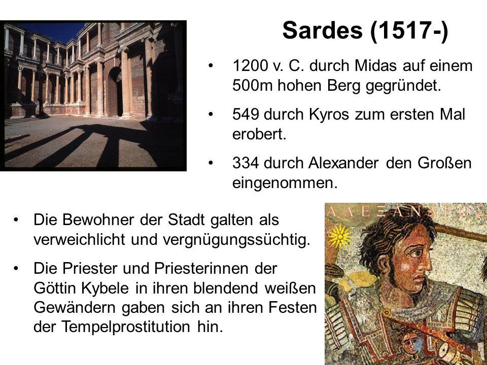 Sardes (1517-) 1200 v. C. durch Midas auf einem 500m hohen Berg gegründet.