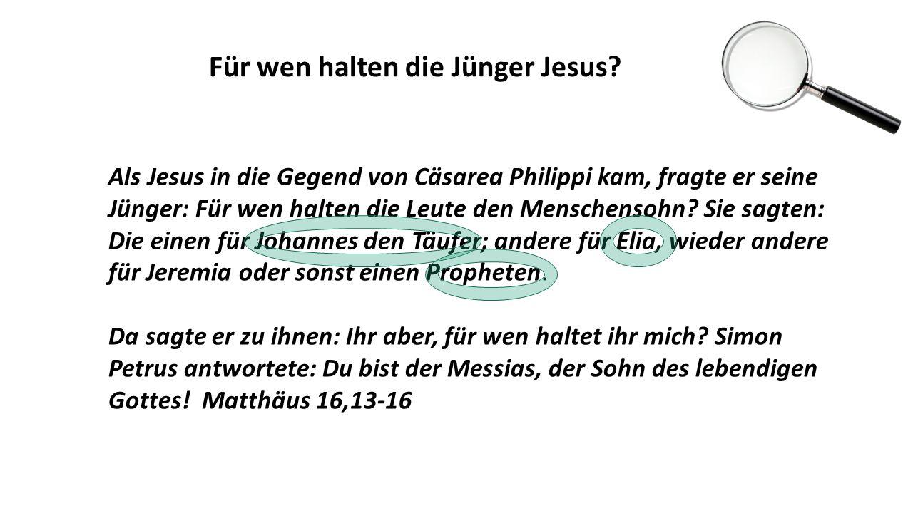 Als Jesus in die Gegend von Cäsarea Philippi kam, fragte er seine Jünger: Für wen halten die Leute den Menschensohn.
