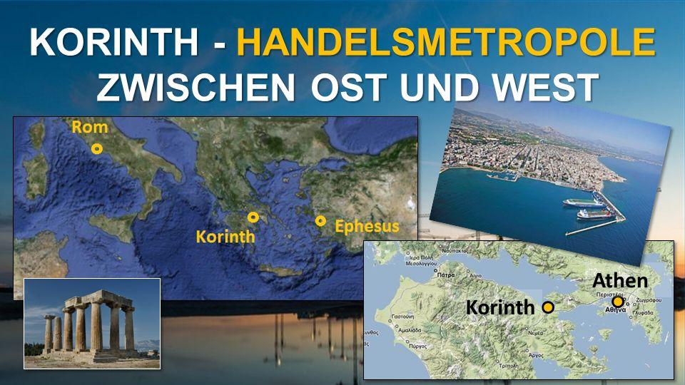 Korinth Athen KORINTH - HANDELSMETROPOLE ZWISCHEN OST UND WEST ZWISCHEN OST UND WEST