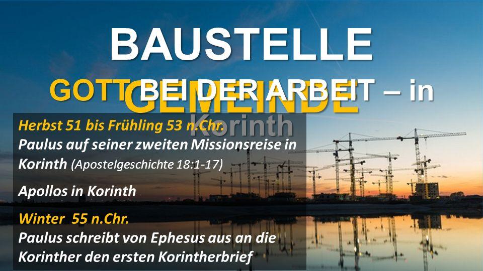 BAUSTELLE GEMEINDE GOTT BEI DER ARBEIT – in Korinth Herbst 51 bis Frühling 53 n.Chr.