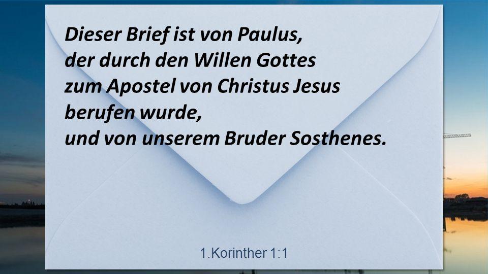 Dieser Brief ist von Paulus, der durch den Willen Gottes zum Apostel von Christus Jesus berufen wurde, und von unserem Bruder Sosthenes.