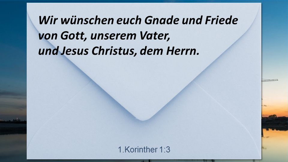 Wir wünschen euch Gnade und Friede von Gott, unserem Vater, und Jesus Christus, dem Herrn.