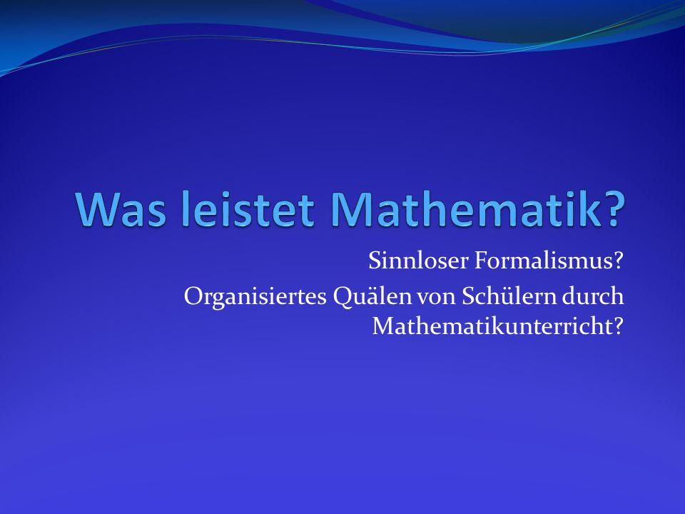 Sinnloser Formalismus? Organisiertes Quälen von Schülern durch Mathematikunterricht?
