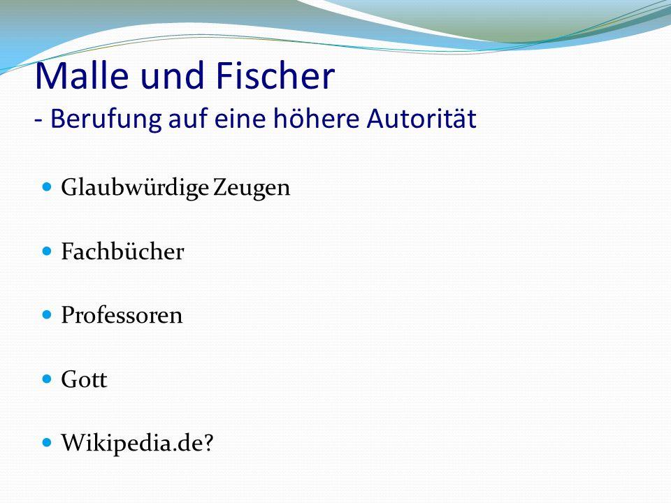 Malle und Fischer - Berufung auf eine höhere Autorität Glaubwürdige Zeugen Fachbücher Professoren Gott Wikipedia.de?