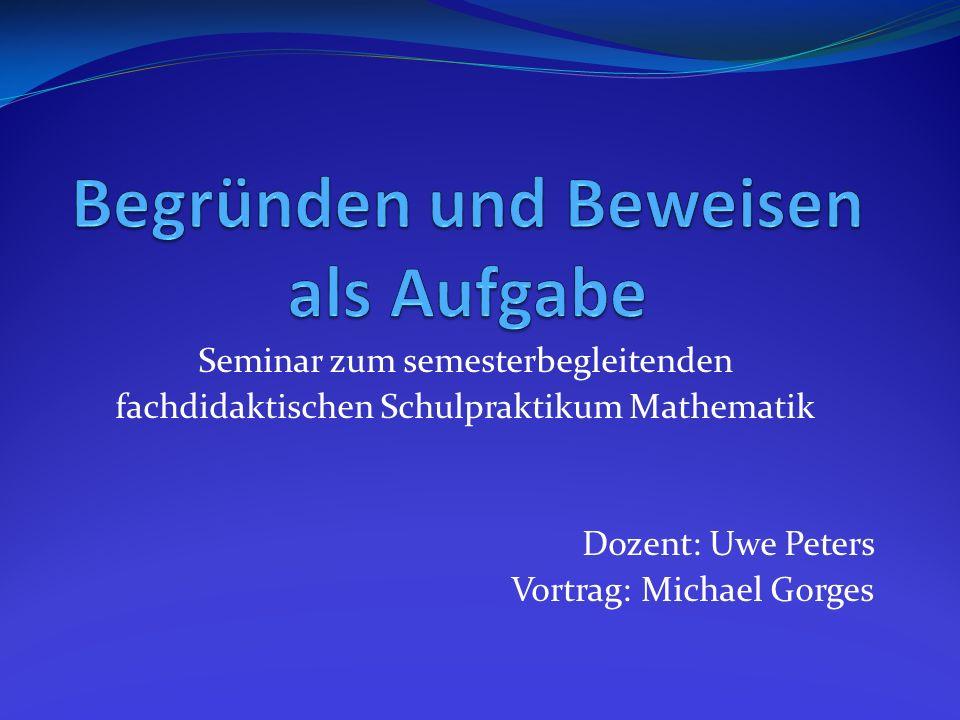 Seminar zum semesterbegleitenden fachdidaktischen Schulpraktikum Mathematik Dozent: Uwe Peters Vortrag: Michael Gorges