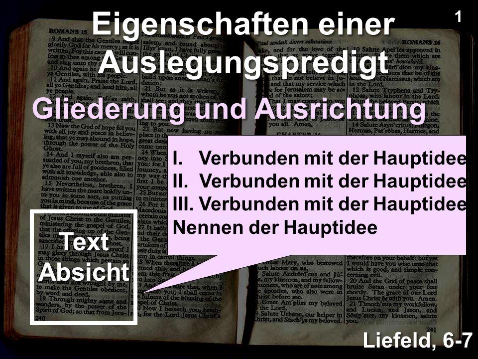 Gliederung und Ausrichtung Liefeld, 6-7 Eigenschaften einer Auslegungspredigt Text Absicht I.