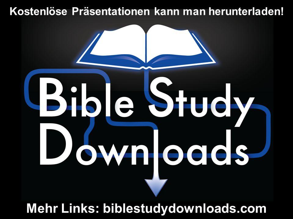 Mehr Links: biblestudydownloads.com Kostenlöse Präsentationen kann man herunterladen!