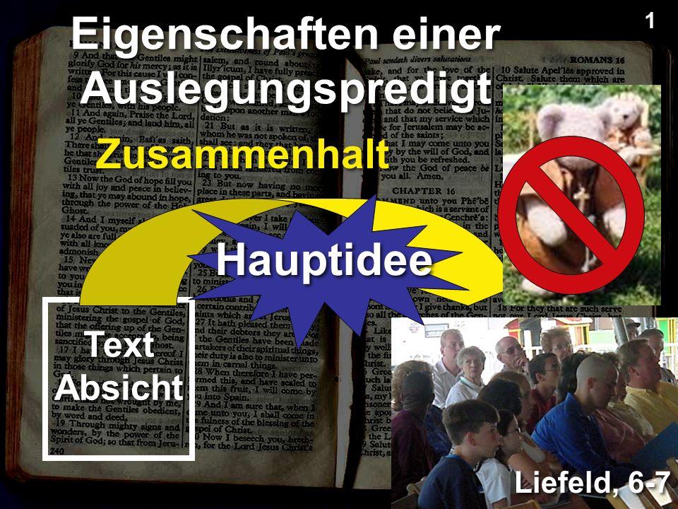 Zusammenhalt Liefeld, 6-7 Eigenschaften einer Auslegungspredigt Text Absicht Hauptidee 1 1