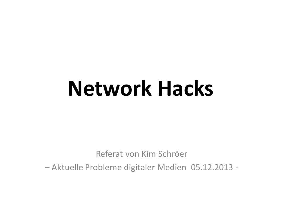 Network Hacks Referat von Kim Schröer – Aktuelle Probleme digitaler Medien 05.12.2013 -