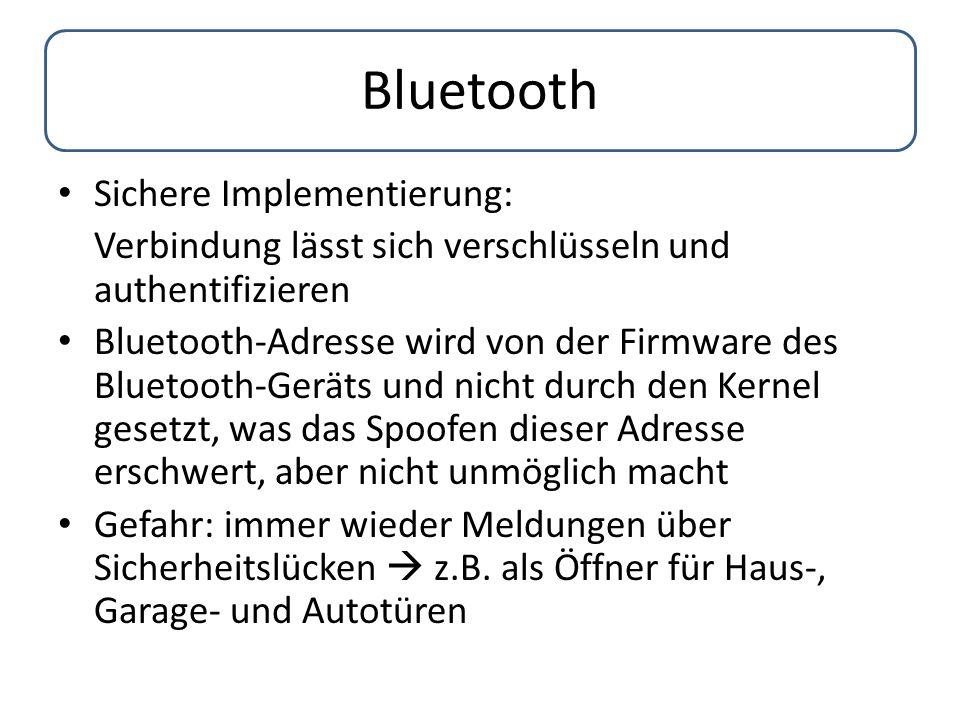 Bluetooth Sichere Implementierung: Verbindung lässt sich verschlüsseln und authentifizieren Bluetooth-Adresse wird von der Firmware des Bluetooth-Gerä