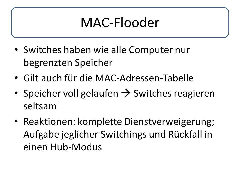 MAC-Flooder Switches haben wie alle Computer nur begrenzten Speicher Gilt auch für die MAC-Adressen-Tabelle Speicher voll gelaufen  Switches reagiere