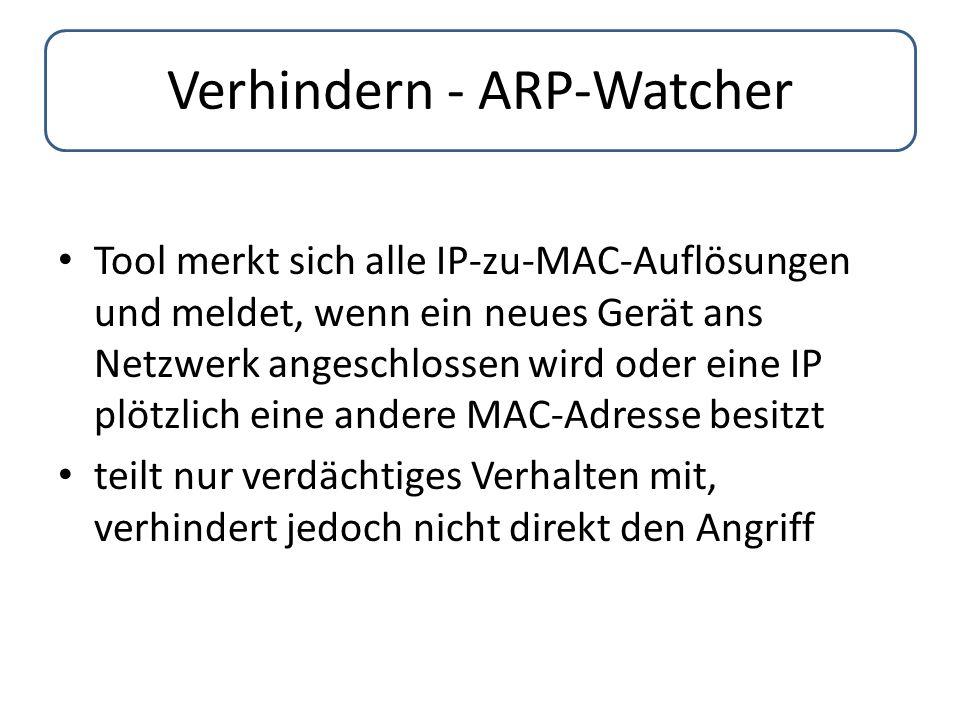 Verhindern - ARP-Watcher Tool merkt sich alle IP-zu-MAC-Auflösungen und meldet, wenn ein neues Gerät ans Netzwerk angeschlossen wird oder eine IP plöt