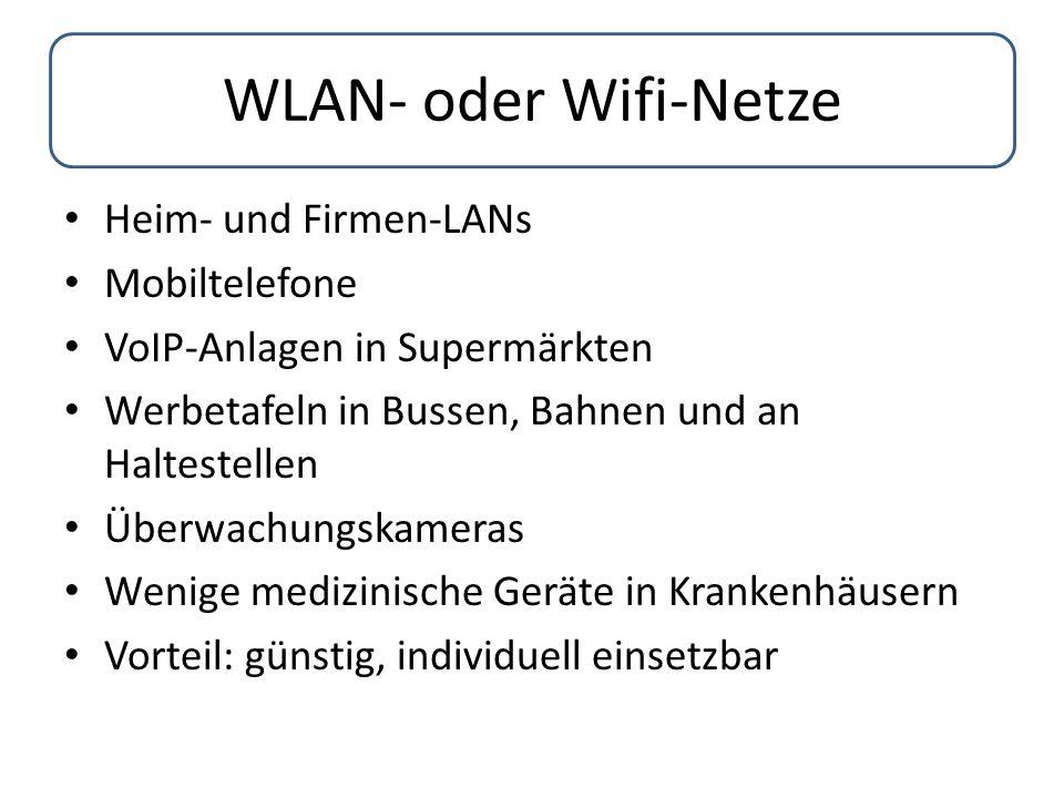 WLAN- oder Wifi-Netze Heim- und Firmen-LANs Mobiltelefone VoIP-Anlagen in Supermärkten Werbetafeln in Bussen, Bahnen und an Haltestellen Überwachungsk