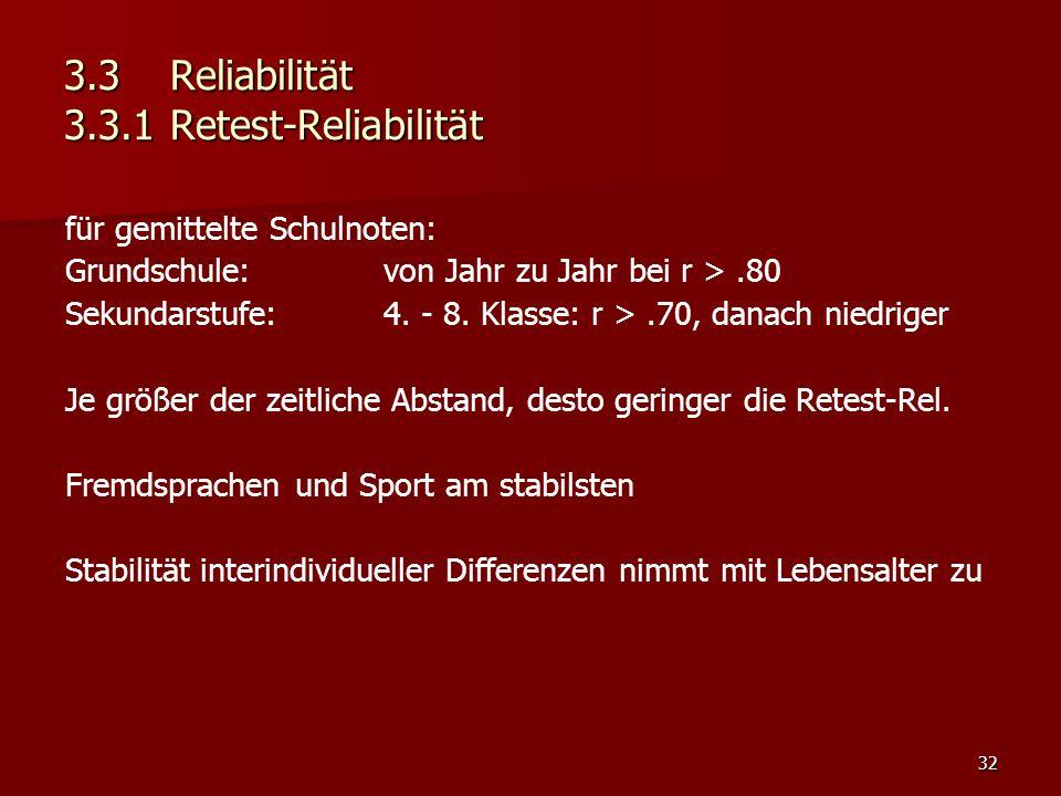 32 3.3Reliabilität 3.3.1Retest-Reliabilität für gemittelte Schulnoten: Grundschule: von Jahr zu Jahr bei r >.80 Sekundarstufe:4.
