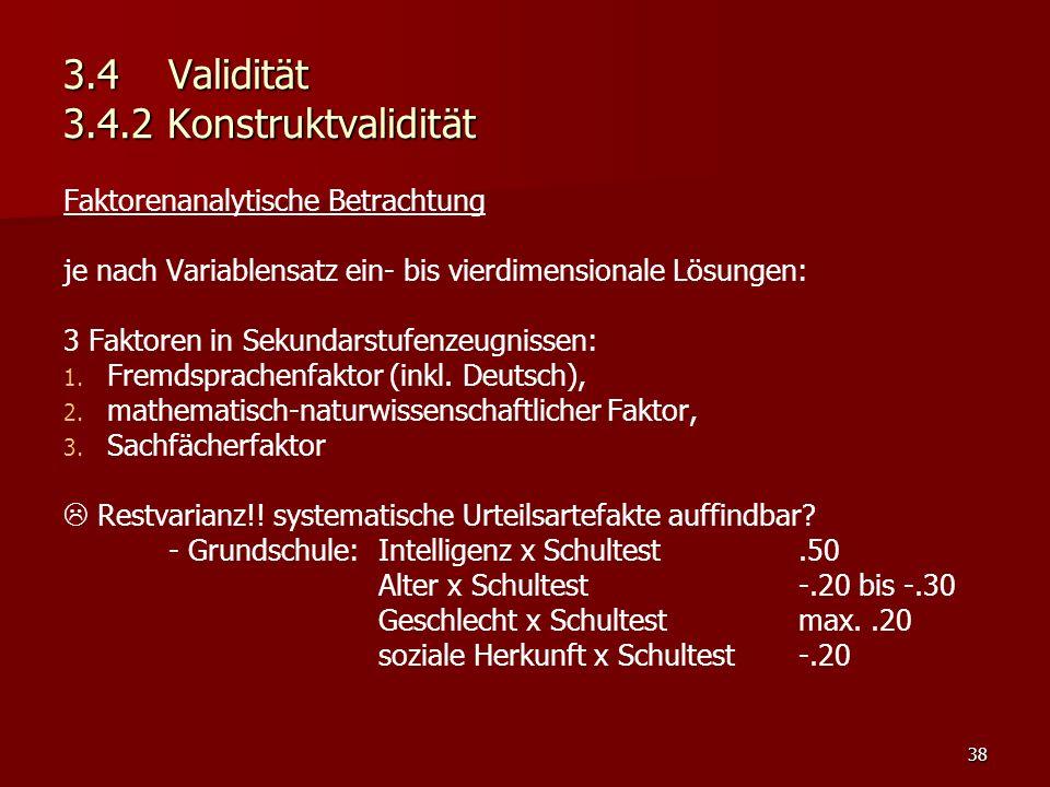 38 3.4Validität 3.4.2 Konstruktvalidität Faktorenanalytische Betrachtung je nach Variablensatz ein- bis vierdimensionale Lösungen: 3 Faktoren in Sekundarstufenzeugnissen: 1.