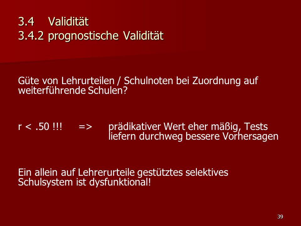 39 3.4Validität 3.4.2 prognostische Validität Güte von Lehrurteilen / Schulnoten bei Zuordnung auf weiterführende Schulen.