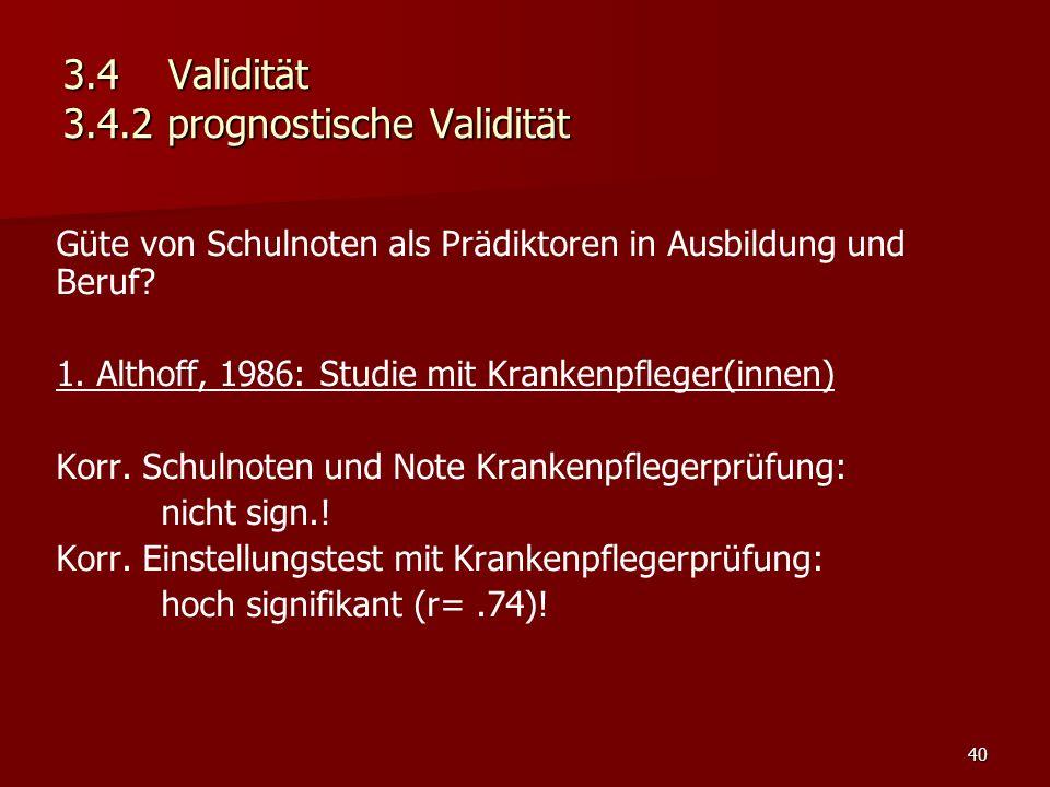 40 3.4Validität 3.4.2 prognostische Validität Güte von Schulnoten als Prädiktoren in Ausbildung und Beruf.