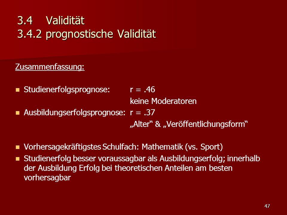 """47 3.4Validität 3.4.2 prognostische Validität Zusammenfassung: Studienerfolgsprognose: r =.46 keine Moderatoren Ausbildungserfolgsprognose: r =.37 """"Alter & """"Veröffentlichungsform Vorhersagekräftigstes Schulfach: Mathematik (vs."""