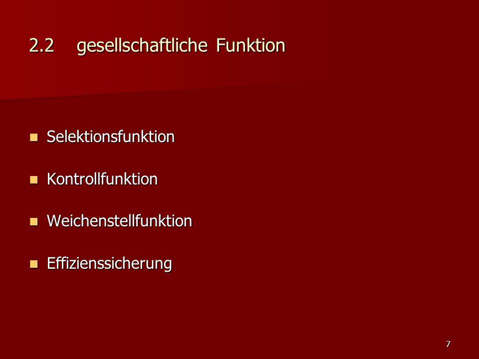 7 2.2gesellschaftliche Funktion Selektionsfunktion Selektionsfunktion Kontrollfunktion Kontrollfunktion Weichenstellfunktion Weichenstellfunktion Effizienssicherung Effizienssicherung